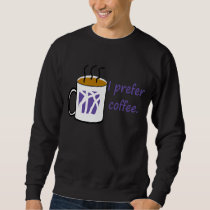 I Prefer Coffee Shirt