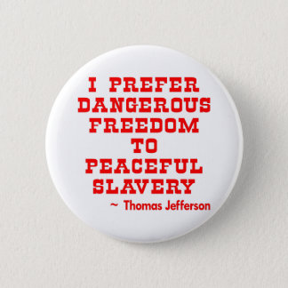 I Prefer Dangerous Freedom To Peaceful Slavery Button