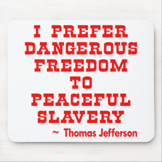 I Prefer Dangerous Freedom To Peaceful Slavery Mouse Pad