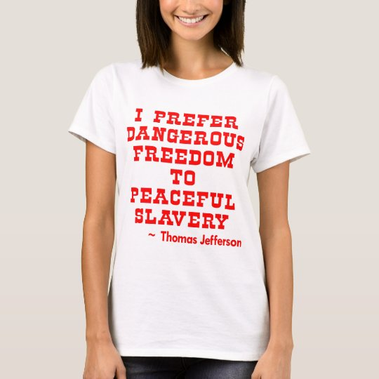 I Prefer Dangerous Freedom To Peaceful Slavery T-Shirt