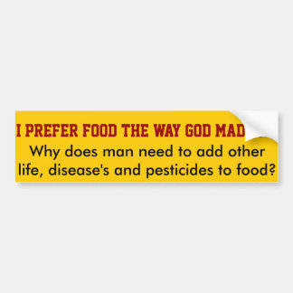 I prefer food the way GOD made it! Bumper Sticker