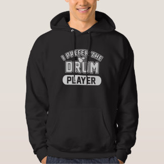 I Prefer The Drum Player Hoodie