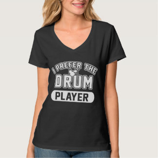 I Prefer The Drum Player T-Shirt