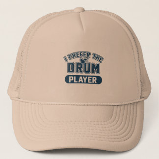 I Prefer The Drum Player Trucker Hat