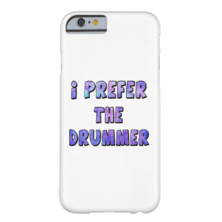 I Prefer The Drummer - Blue Quote Barely There iPhone 6 Case