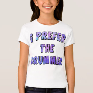 I Prefer The Drummer - Blue Quote T-Shirt