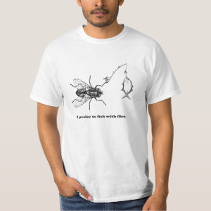 I Prefer to Fish With Flies T-Shirt