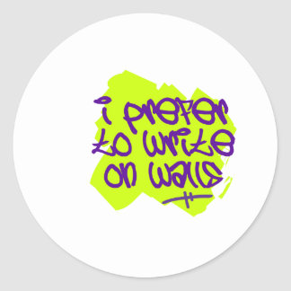 I Prefer To Write On Walls Classic Round Sticker