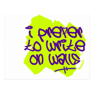 I Prefer To Write On Walls Postcard