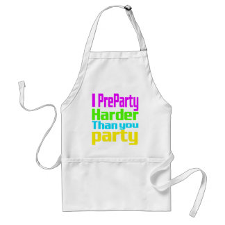 I Preparty Harder than you party Adult Apron
