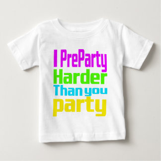I Preparty Harder than you party Baby T-Shirt