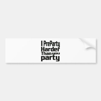 I Preparty Harder than you party Bumper Sticker