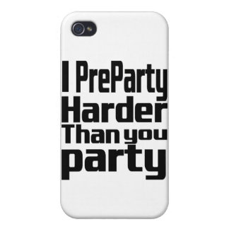 I Preparty Harder than you party iPhone 4/4S Covers