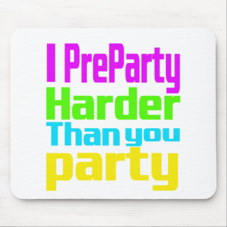 I Preparty Harder than you party Mouse Pad