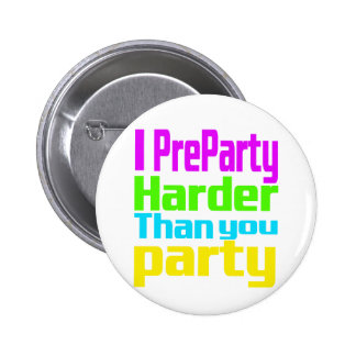I Preparty Harder than you party Pinback Button