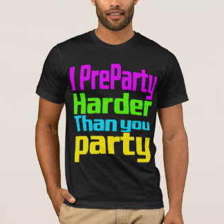 I PreParty Harder than you party T-Shirt
