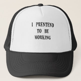 i pretend to be working.png trucker hat
