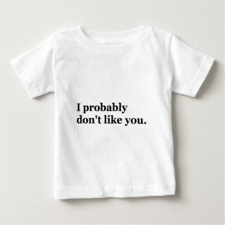 I Probably Don't Like You Baby T-Shirt