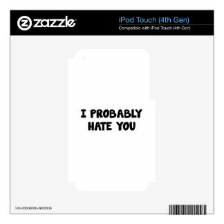 I Probably Hate You Decal For iPod Touch 4G