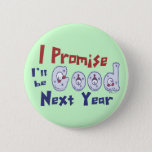 "I Promise Button<br><div class=""desc"">I Promise I&#39;ll be Good next year,  funny Christmas,  holiday t-shirts and gifts.</div>"