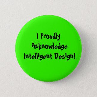 I Proudly Acknowledge Intelligent Design! Pinback Button