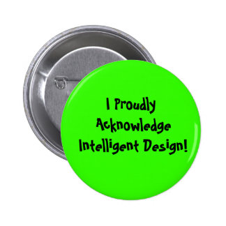 I Proudly Acknowledge Intelligent Design! Pinback Button