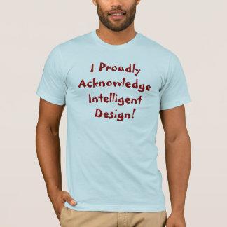 I Proudly Acknowledge  Intelligent Design! T-Shirt