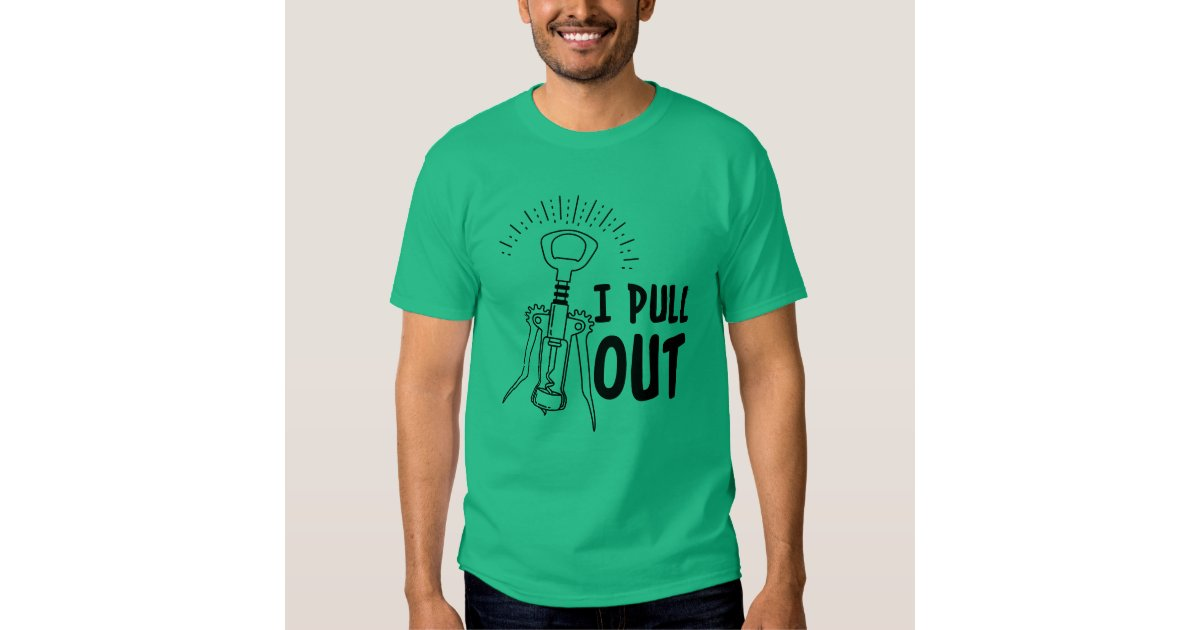 I pull out funny wine opener humor causal t shirt zazzle - Funny wine openers ...
