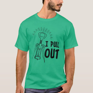 I Pull Out Funny Wine Opener Humor Causal T-Shirt