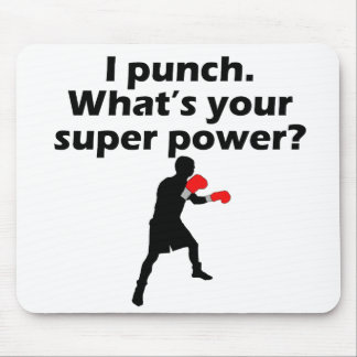 I Punch What's Your Super Power Mouse Pad