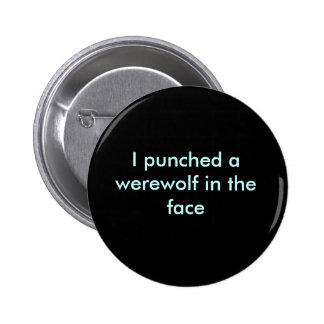 I punched a werewolf in the face pinback button