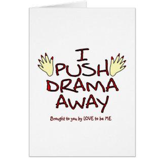 I PUSH DRAMA AWAY -.LOVE TO BE ME GREETING CARDS