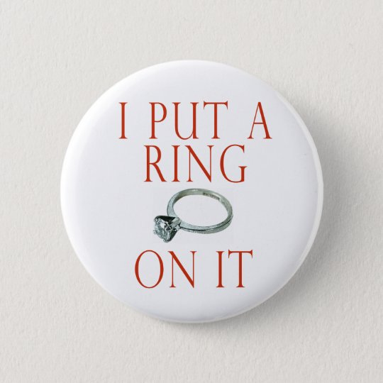I Put a Ring on It Groom Engagement Pinback Button
