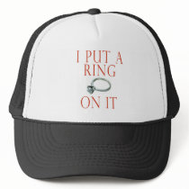 I Put a Ring on It Groom Engagement Trucker Hat