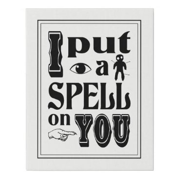 Halloween Themed I PUT A SPELL ON YOU Halloween Quote Black & White Faux Canvas Print