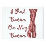 I Put Bacon On My Bacon 4.25x5.5 Paper Invitation Card