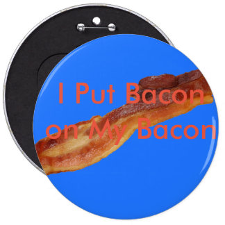 I put Bacon on My Bacon Button
