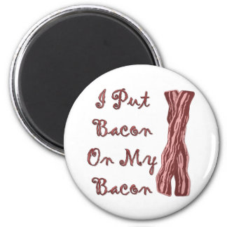 I Put Bacon On My Bacon Magnet
