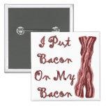 I Put Bacon On My Bacon Pin