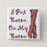 I Put Bacon On My Bacon Pinback Button