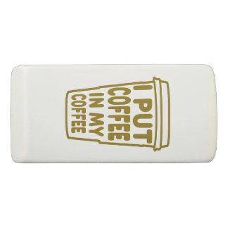 I Put Coffee in My Coffee Eraser