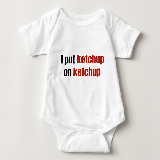 I Put Ketchup on Ketchup Baby Bodysuit