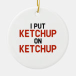 I Put Ketchup On Ketchup Double-Sided Ceramic Round Christmas Ornament