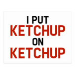 I Put Ketchup On Ketchup Post Card
