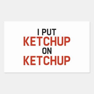 I Put Ketchup On Ketchup Rectangular Sticker