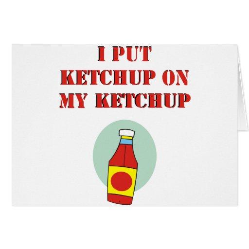 I Put Ketchup on My Ketchup Card