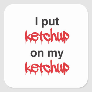 I Put Ketchup on my Ketchup Square Sticker