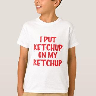 I Put Ketchup On My Ketchup T-Shirt