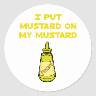 I Put Mustard on My Mustard Classic Round Sticker