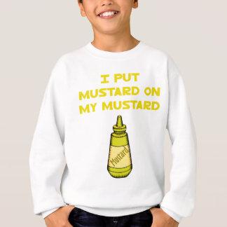 I Put Mustard on My Mustard Sweatshirt